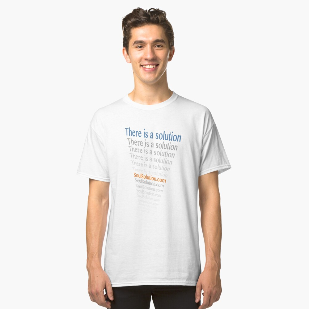 There is a solution. SoulSolution.com T-shirt. Any color.