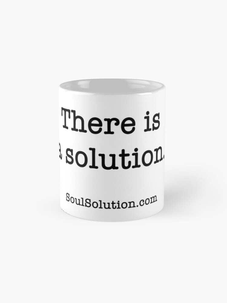 There is a solution. SoulSolution.com Coffee mug.