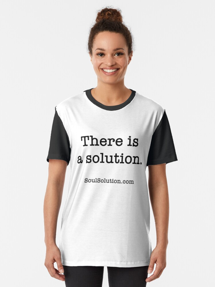 There is a solution. SoulSolution.com T shirt. Any color.