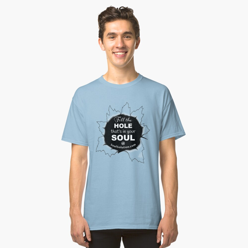 Fill the whole that's in your soul @ SoulSolution.com - T-shirt. Any color.